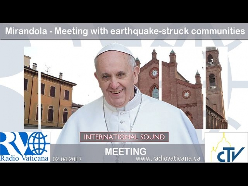 Pope Francis in Mirandola - Meeting with earthquake-struck communities